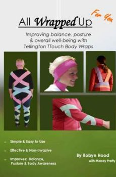 Cover of All Wrapped Up for you, how to use Tellington TTouch bodywrap techniques on yourself